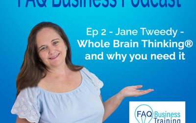 Ep002 Jane Tweedy – Whole Brain Thinking and why you need it | FAQ Business Podcast