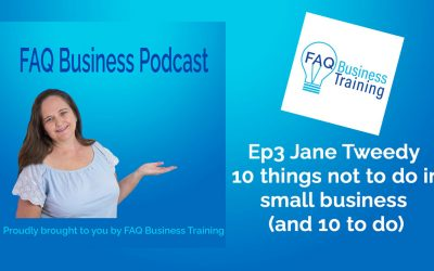 Ep003 Jane Tweedy – 10 things not to do in small business | FAQ Business Podcast