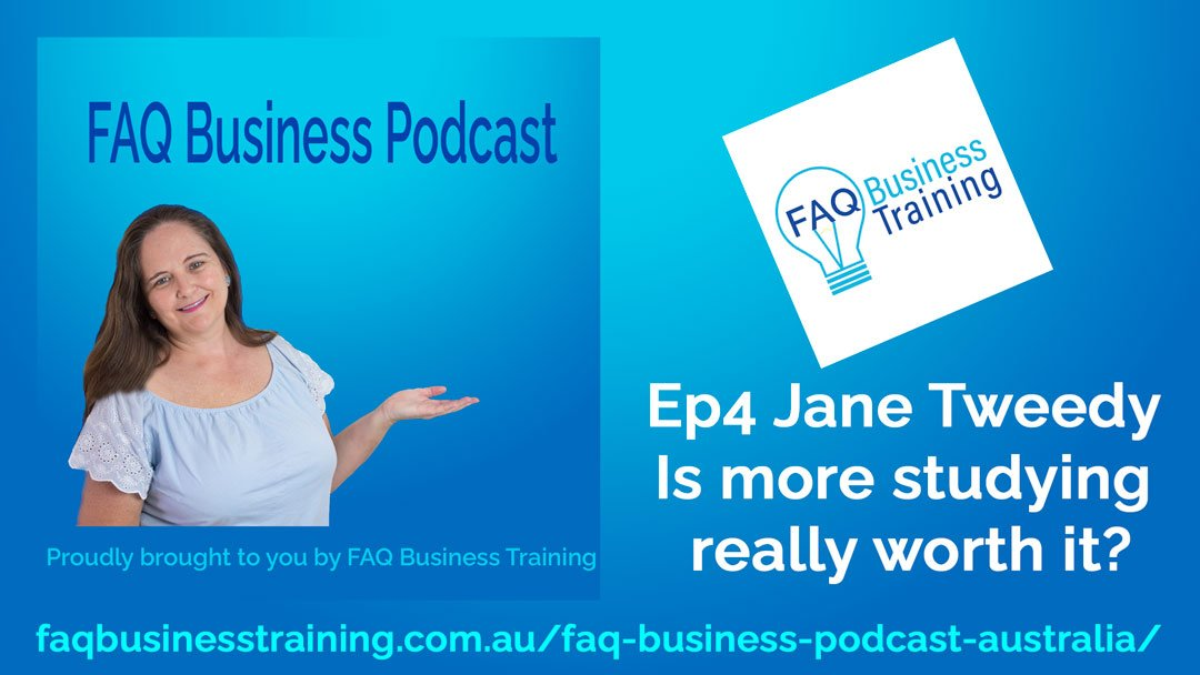 Ep004 Jane Tweedy – Is studying really worth it | FAQ Business Podcast