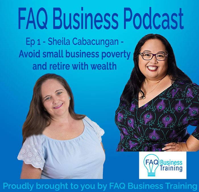 Ep001 Sheila Cabacungan – Avoid poverty in business and retire wealthy | FAQ Business Podcast